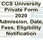 Apply online CCS University Private Form 2020 and also get notification about last date, fees of ba, BCom, ma, Mcom from this website. You can also download CCS University Admit Card 2020 and CCS University Exam Scheme 2020 using the help of this website.